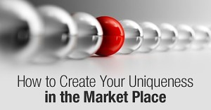 9-11-14 How_to_create_your_Uniqueness_in_the_Market_Place_1
